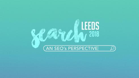 Search Leeds 2018 – An SEO's Perspective
