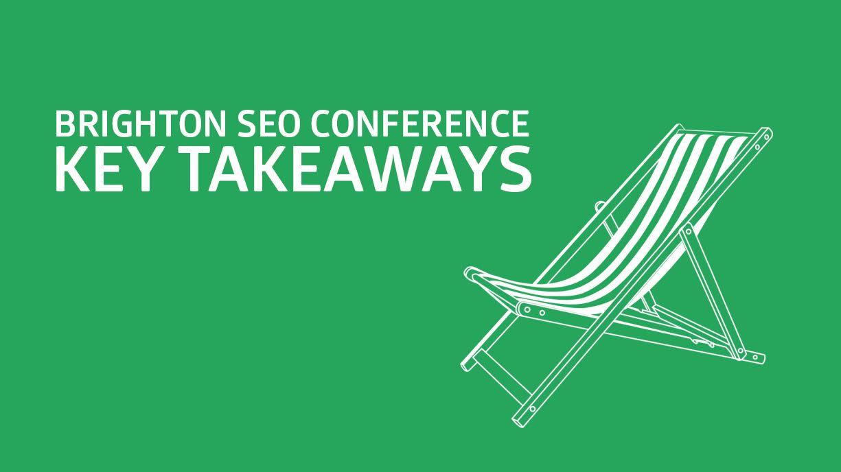 Brighton SEO Conference Key Takeaways