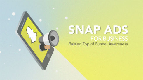 Snap Ads for Business: Raising Top of Funnel Awareness