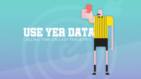 Use Yer Data: Calling Time on Lazy Targeting