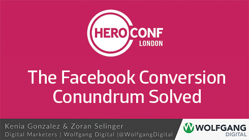 The Facebook Conversion Conundrum Solved - HeroConf London Slides