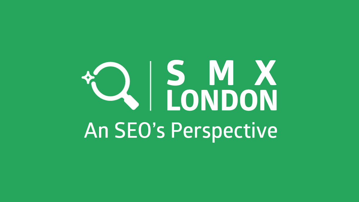 SMX London; An SEO's Perspective