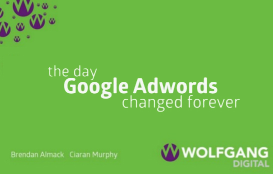 The Day Google AdWords Changed Forever - Friends of Search Slides