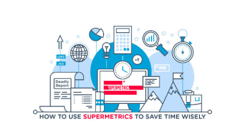 How To Use Supermetrics To Spend Time Wisely