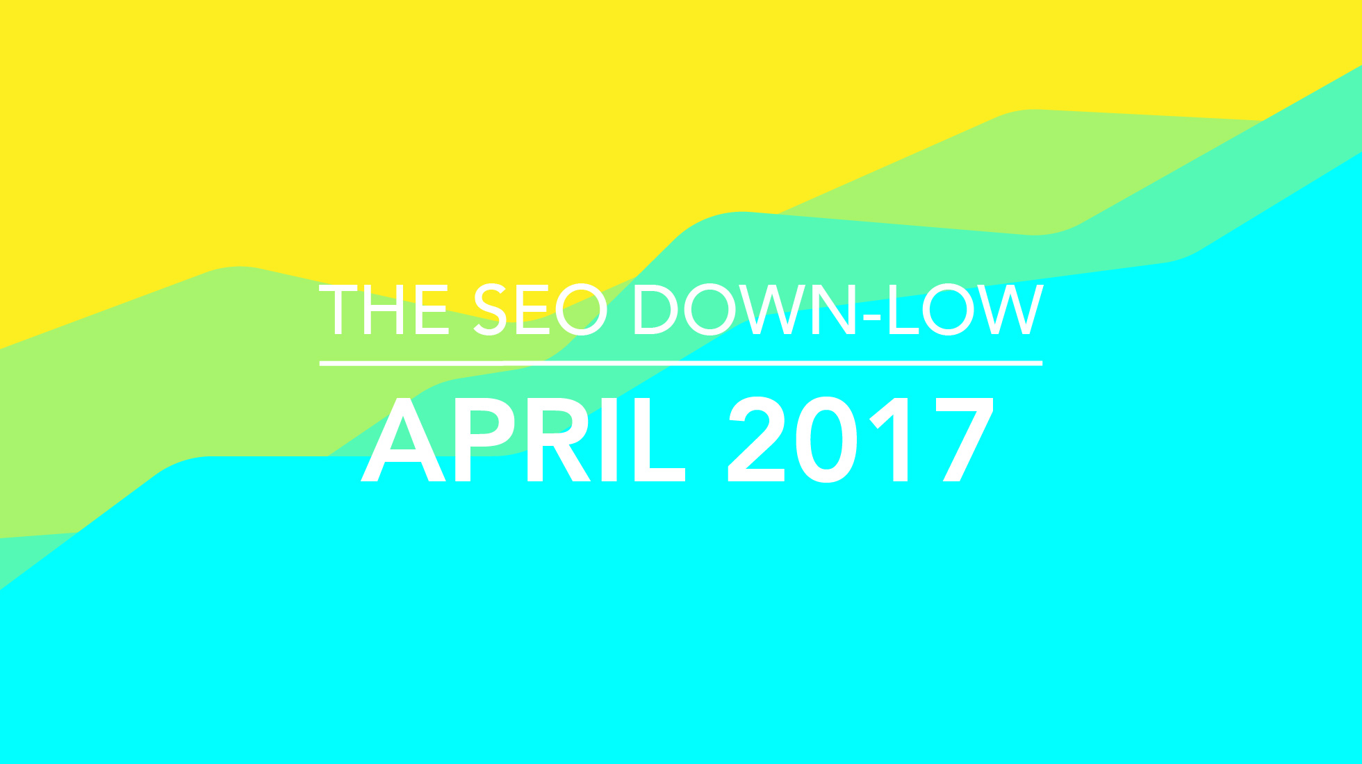 The SEO Down Low - April 2017