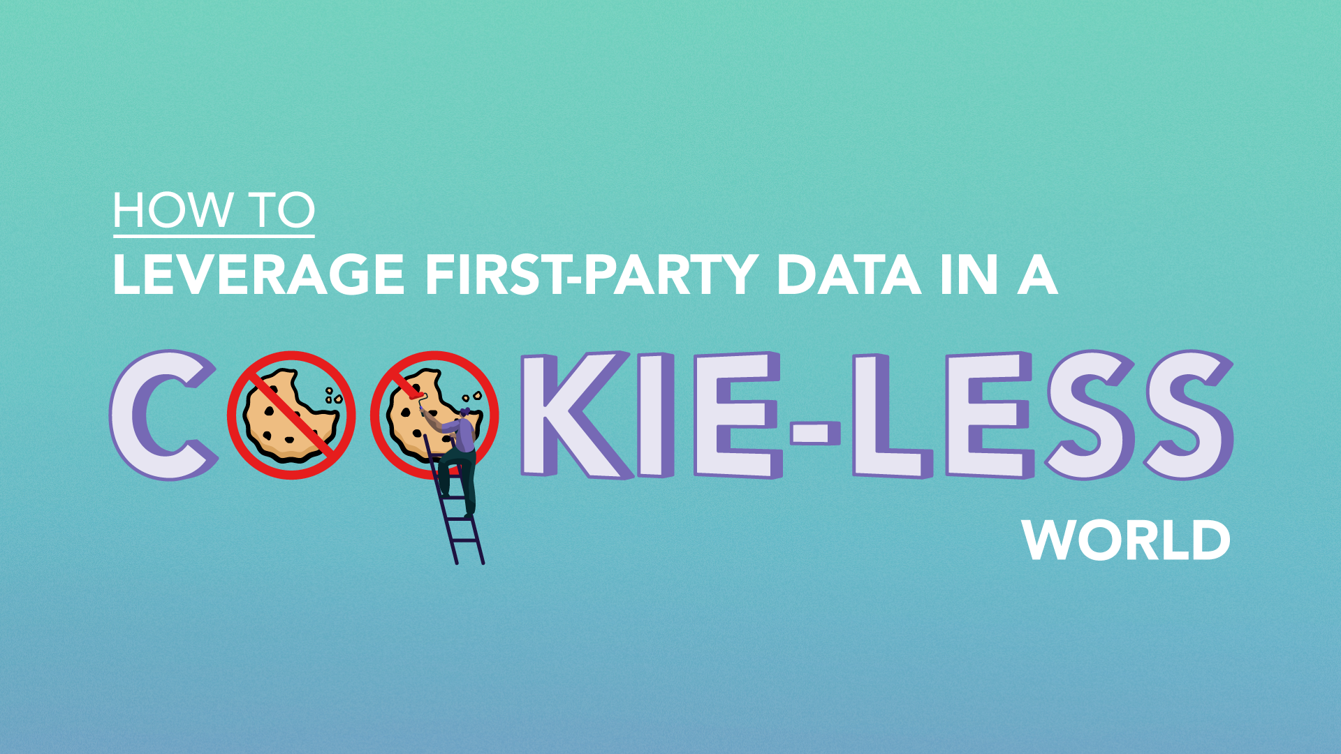 How to Leverage First Party Data in a Cookie-Less World