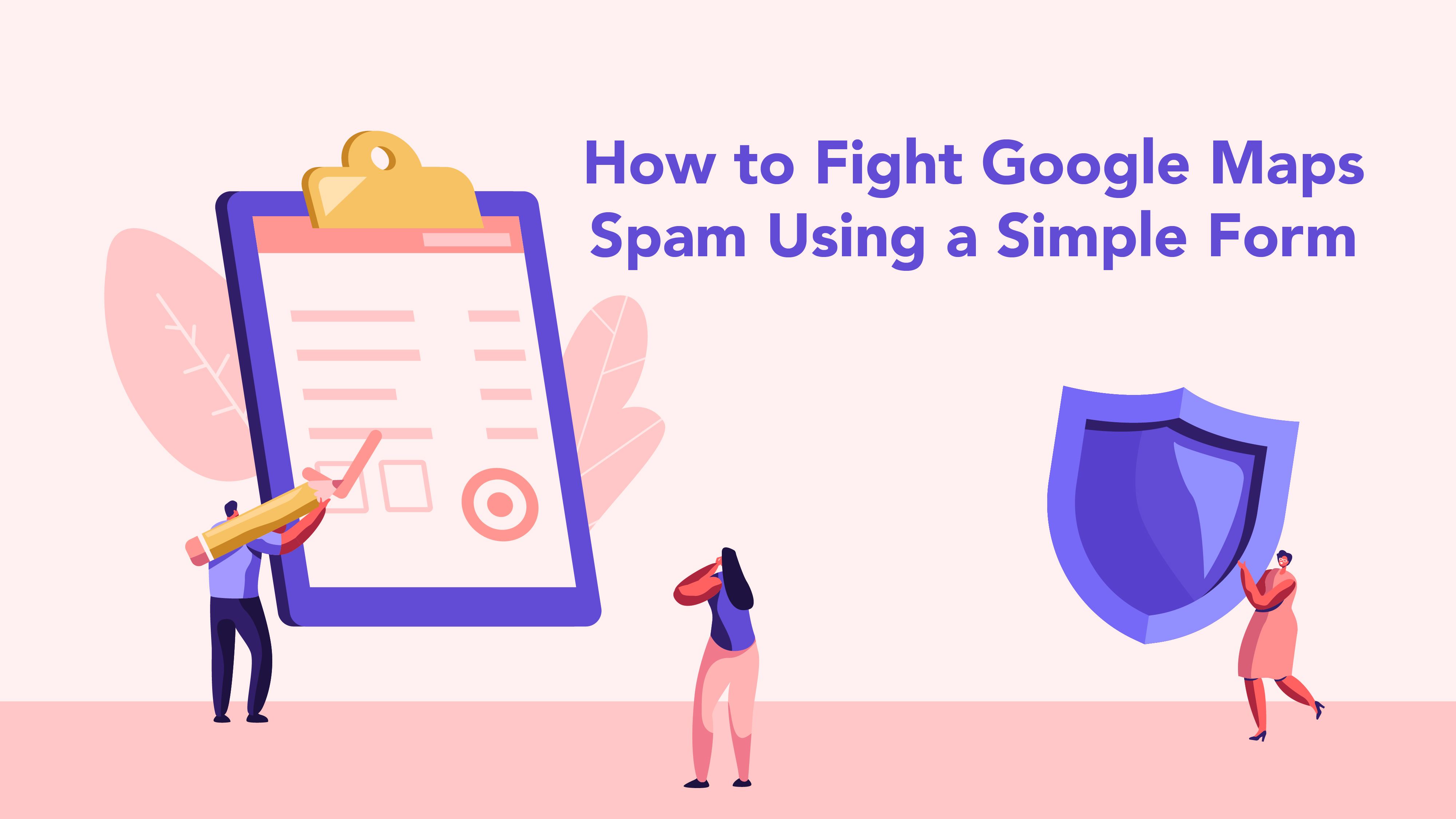 How to Fight Google Maps Spam Using a Simple Form