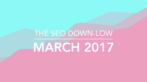 The SEO Down Low - March 2017