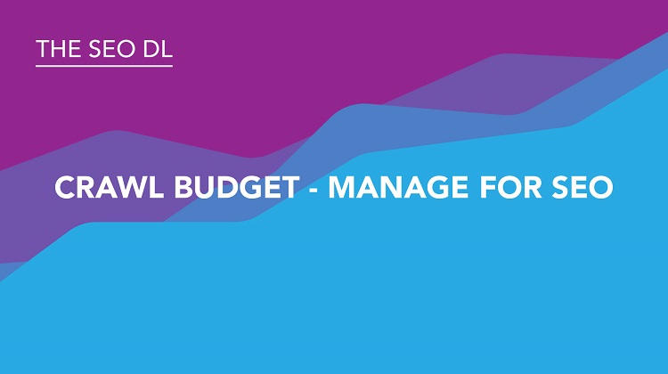 Crawl Budget - Manage for SEO