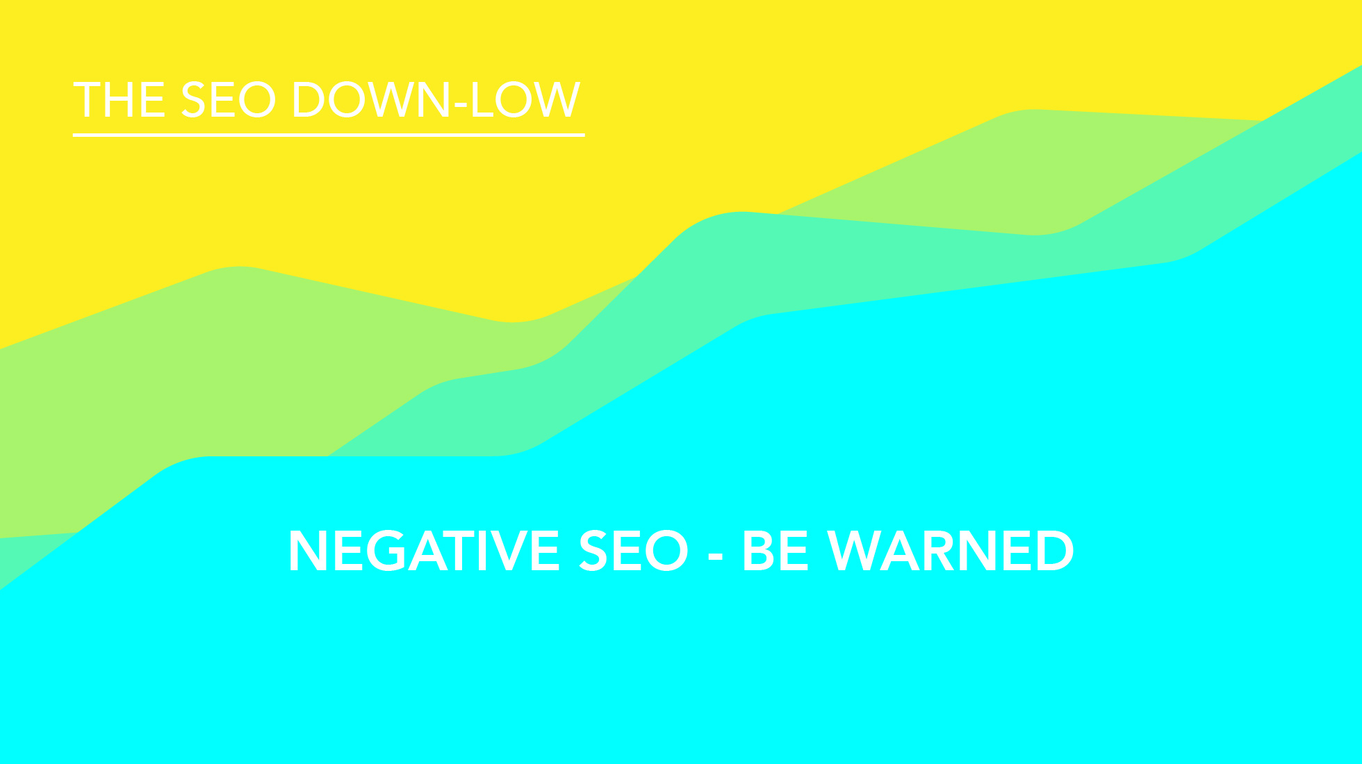 Negative SEO - Be Warned
