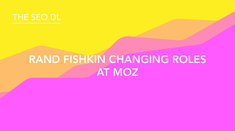 Rand Fishkin Changing Roles At Moz