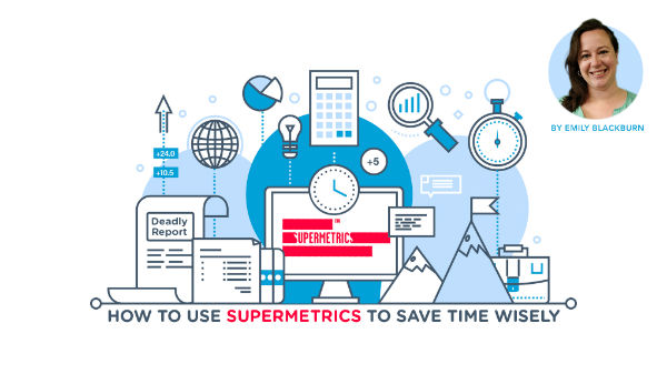get the most from supermetrics