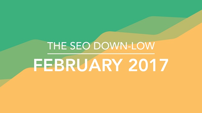 The SEO Down Low February 2017