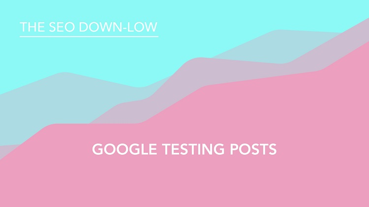Google Testing Google Posts - SEO Down Low